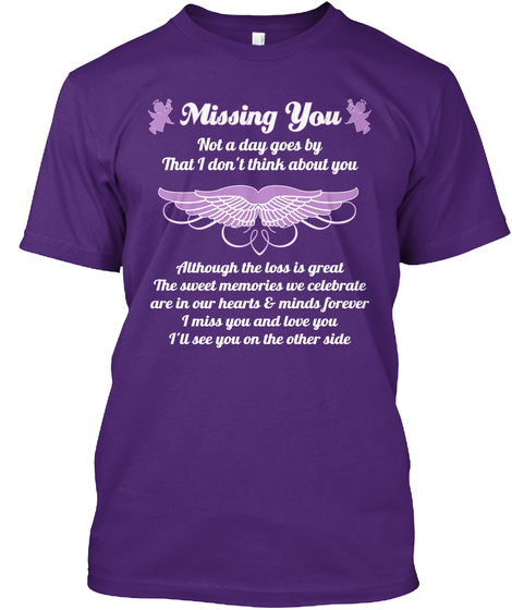 Missing You Not A Day Goes By That I Don't Think About You Although The Loss Is Great The Sweet Memories We Celebrate... Purple T-Shirt Front