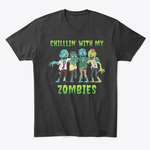 Chillin With My Zombies Halloween Black T-Shirt Front