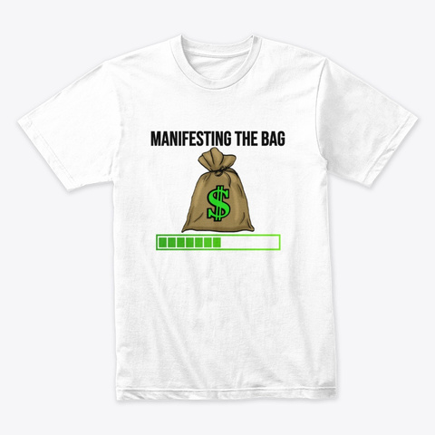 Manifesting The Bag  Money Shirt  White T-Shirt Front