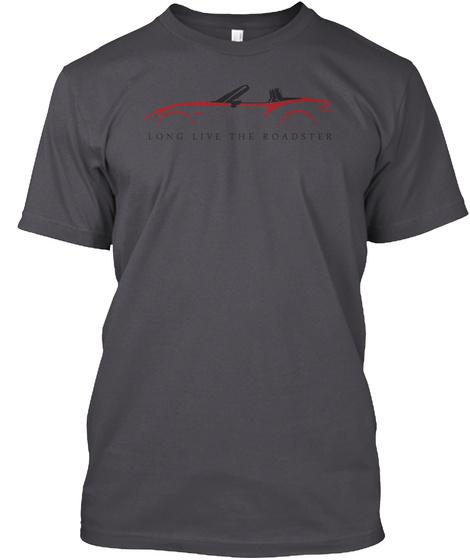 Long Live The Roadster  Asphalt T-Shirt Front