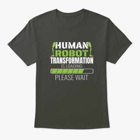 Human Robot Transformation Is Loading Smoke Gray T-Shirt Front