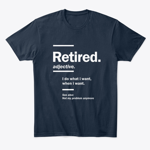 Retired. Definition Funny Retirement  New Navy T-Shirt Front
