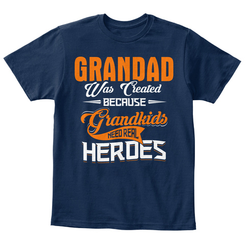 Grandad Was Created Because Grandkids Need Real Heroes Navy T-Shirt Front