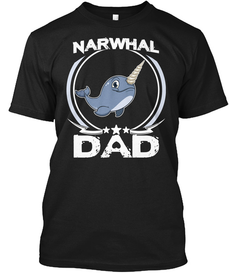 Narwhal Dad T Shirt Fathers Day Gift Tee Black T-Shirt Front