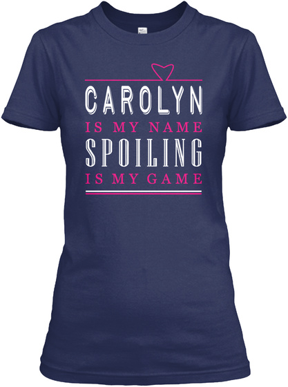 Carolyn Is My Name Spoiling Is My Game Navy T-Shirt Front