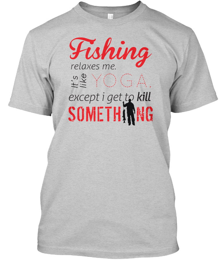 Fishing Relaxes Me. Yoga Fishing Shirts Unisex Tshirt
