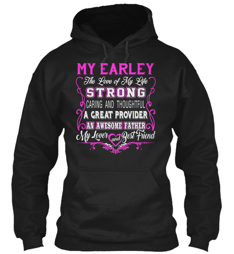 My Earley   The Love Of My Life. Customize The Name Bellow Link Black T-Shirt Front