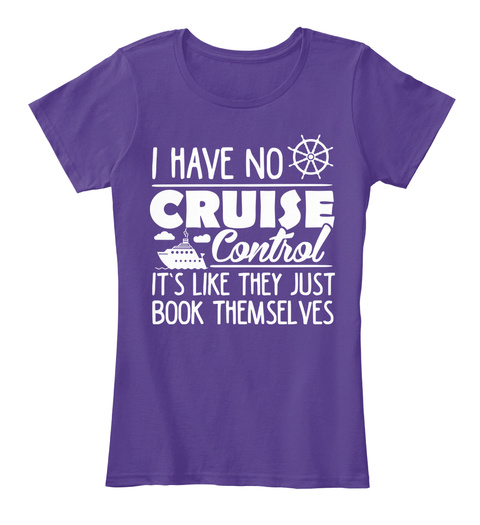 I Have No Cruise Control It's Like They Just Book Themselves Purple Women's T-Shirt Front