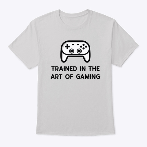Trained In The Art Of Gaming Light Steel T-Shirt Front