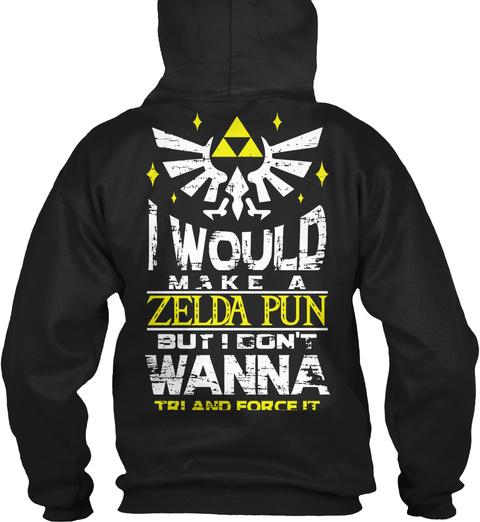 I Would Make A Zelda Pun But I Don't Wanna Tri And Force It Black Sweatshirt Back