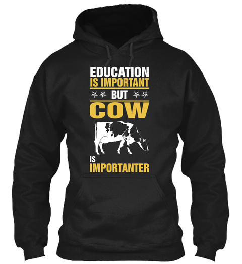 Education Is Important But Cow Is Importanter  Black T-Shirt Front