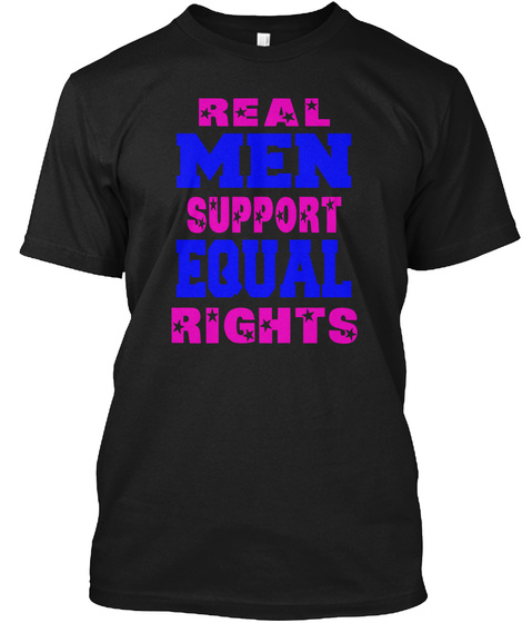 Real Men Support Equal Rights Black T-Shirt Front
