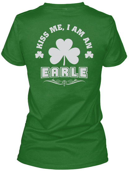Kiss Me I Am Earle Thing T Shirts Irish Green T-Shirt Back