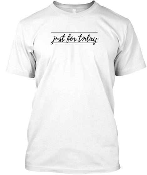 Just For Today Aa Na Graphic Script T Sh White T-Shirt Front