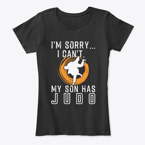 Sorry I Can't My Son Has Judo Black T-Shirt Front