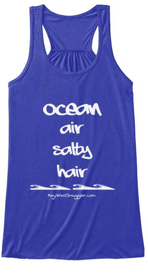 Ocean Air Salty Hair  Keywestsmuggler.Com True Royal T-Shirt Front