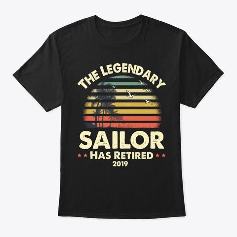 2019 Legendary Retired Sailor Gift Black T-Shirt Front