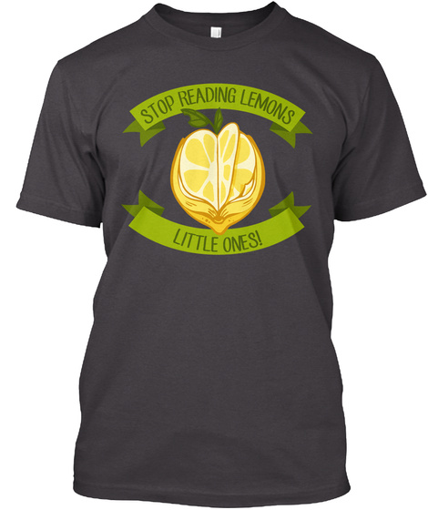 Stop Reading Lemons Little Ones! Heathered Charcoal  T-Shirt Front