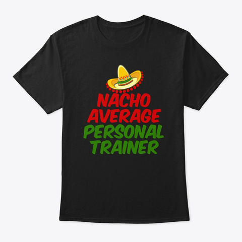 Nacho Average Personal Trainer  Black T-Shirt Front