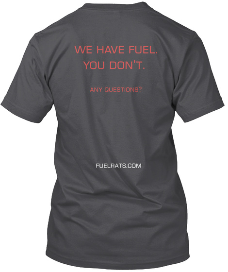 We Have Fuel You Don't Any Questions? Fuelrats.Com Charcoal T-Shirt Back