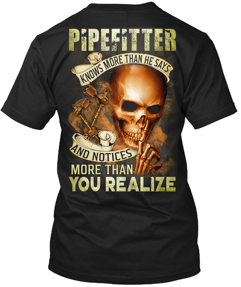 Pipefitter Knows More Than He Says And Notices More Than You Realize Black T-Shirt Back