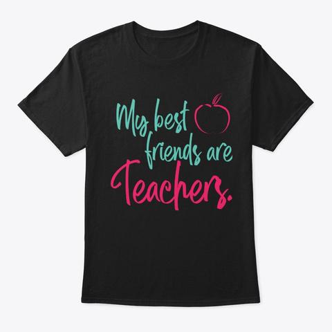 My Best Friends Are Teachers. Black T-Shirt Front
