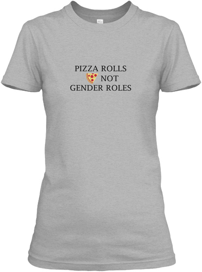 Pizza Rolls Not Gender Roles Feminist Sport Grey T-Shirt Front