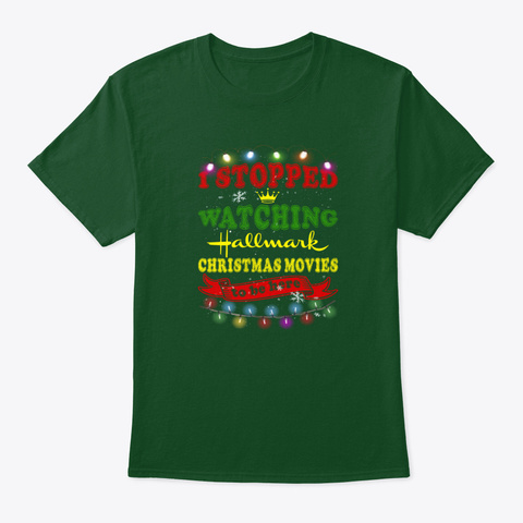 I Stopped Watching Hallmark Christmas M Deep Forest T-Shirt Front