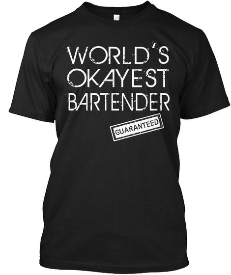 World's Okayest Bartender Guaranteed Black T-Shirt Front