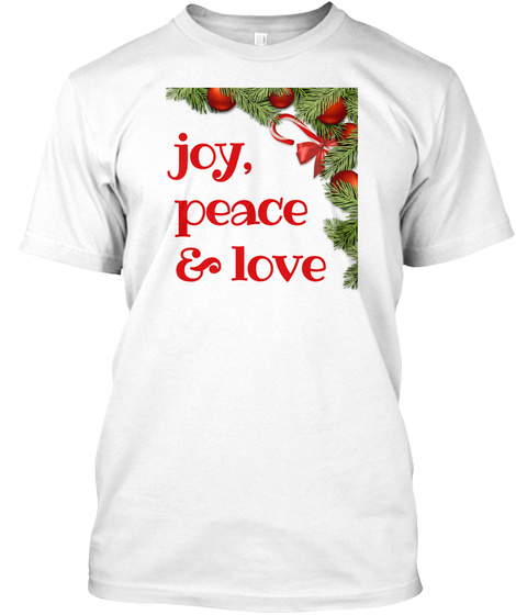 Joy, Peace And Love Christmas Holiday White T-Shirt Front