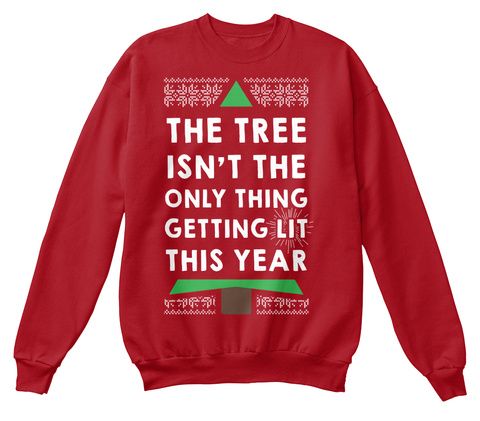 The Tree  Is Not The Only Thing Getting Lit This Year Deep Red  Sweatshirt Front