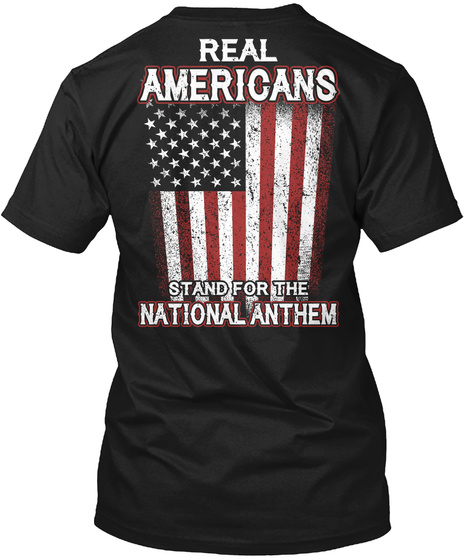 Real Americans Stand For The National Anthem Black T-Shirt Back