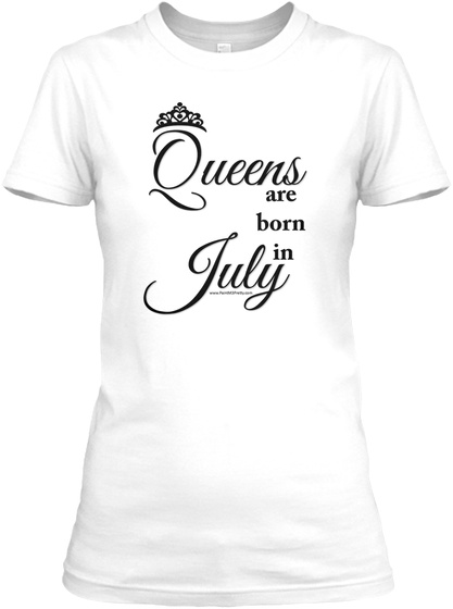 5a65b79a7 Queens Are Born In July - Queens are born in July Products | Teespring