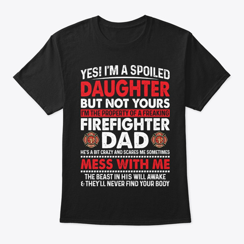 Spoiled Daughter Of Firefighter Dad Black T-Shirt Front