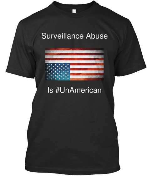 Surveillance Abuse Is #Unamerican Black T-Shirt Front