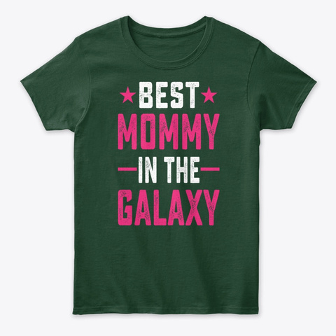 Best Mommy In The Galaxy Forest Green T-Shirt Front