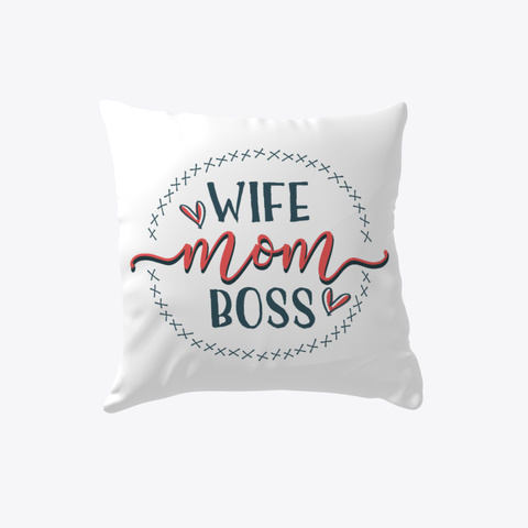 Wife Mom Boss Pillow! White T-Shirt Front