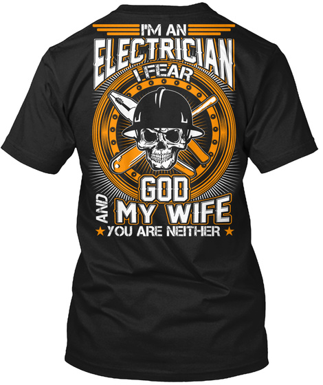I'm An Electrician I Fear God And Wife You Are Neither Black T-Shirt Back