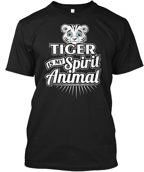 Tiger Is My Spirit Animal. Black T-Shirt Front