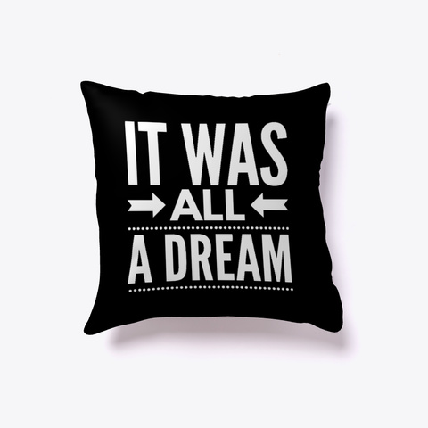 It Was All A Dream #Boosted Pillow Black T-Shirt Front