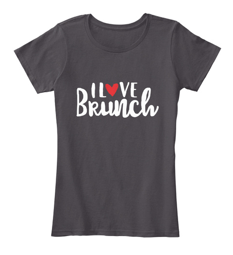 I Love Brunch Heathered Charcoal  T-Shirt Front