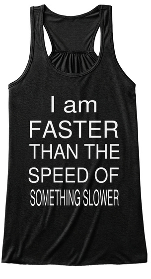 I Am Faster Than The Speed Of Something Slower Black Women's Tank Top Front