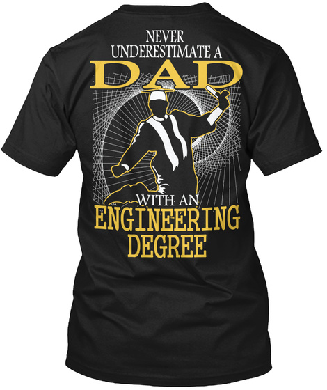 Never Underestimate A Dad With An Engineering Degree Black T-Shirt Back