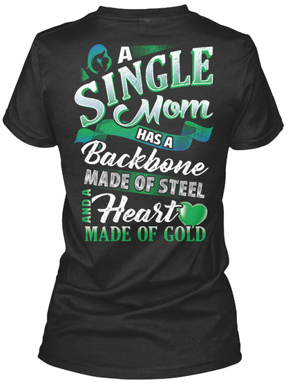 A Single Mom Has A Backbone Made Of Steel And A Heart Made Of Gold Black T-Shirt Back