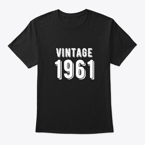 Born In 1961   Vintage Birthday Shirt  Black T-Shirt Front