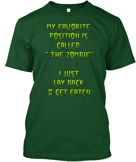 "My Favorite Position Is Called ""The Zombie"" I Just Lay Back & Get Eaten Deep Forest T-Shirt Front"