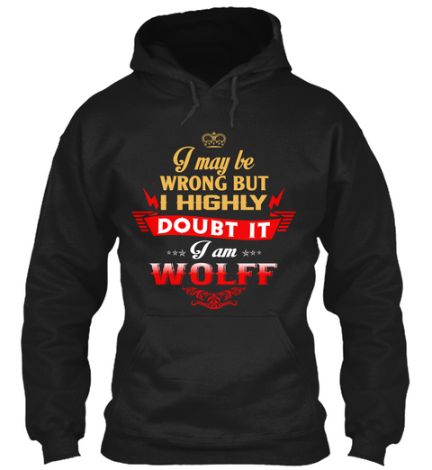 I May Be Wrong But I Highly Doubt It I Am Wolff Black T-Shirt Front