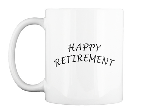 Happy Retirement White T-Shirt Front