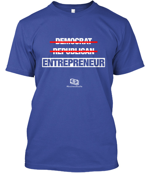 Democrat? Republican? Entrepreneur! Deep Royal Camiseta Front