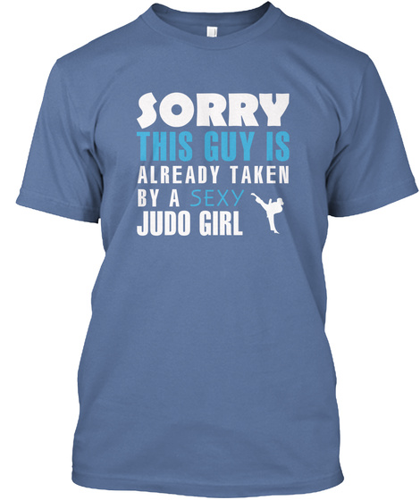 Sorry This Guy Is Already Taken By A Sexy Judo Girl Denim Blue T-Shirt Front